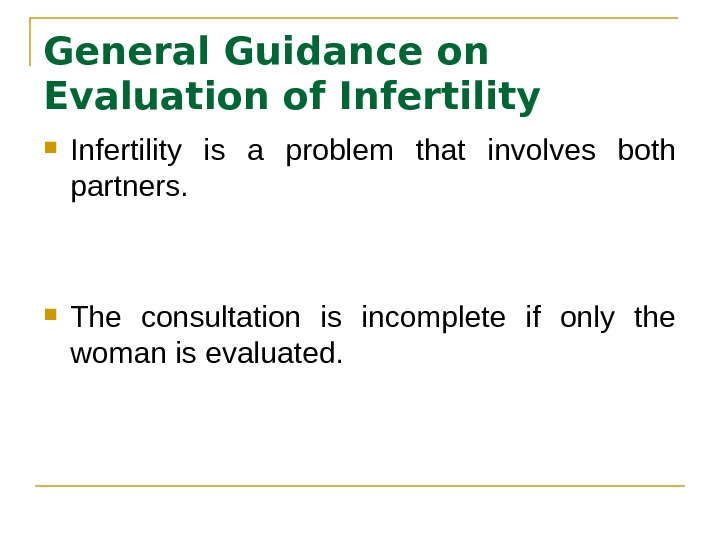 General Guidance on Evaluation of Infertility is a problem that involves both partners.  The consultation