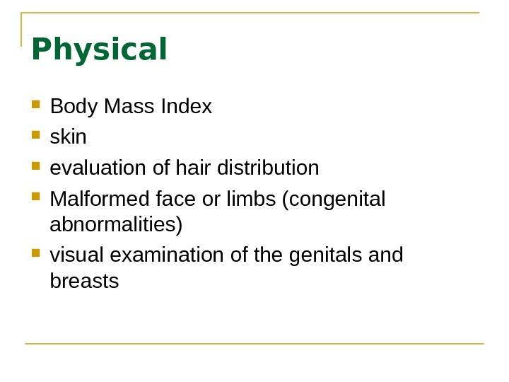 Physical Body Mass Index skin  evaluation of hair distribution Malformed face or limbs (congenital abnormalities)
