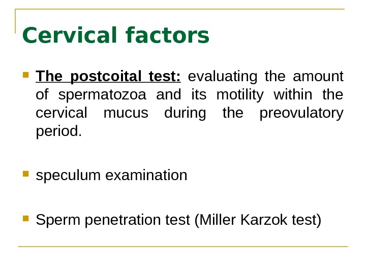 Cervical factors The postcoital test:  evaluating the amount of spermatozoa and its motility within the