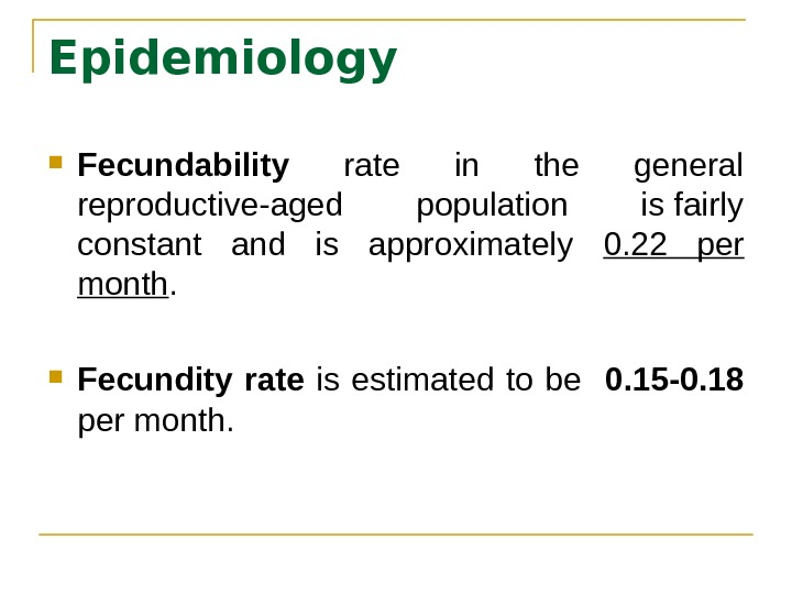 Epidemiology  Fecundability  rate in the general reproductive-aged population is fairly constant and is approximately