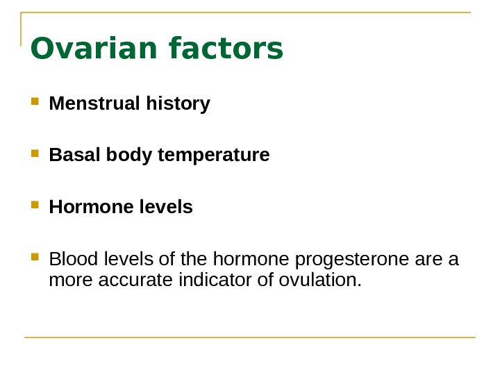 Ovarian factors Menstrual history Basal body temperature Hormone levels Blood levels of the hormone progesterone are