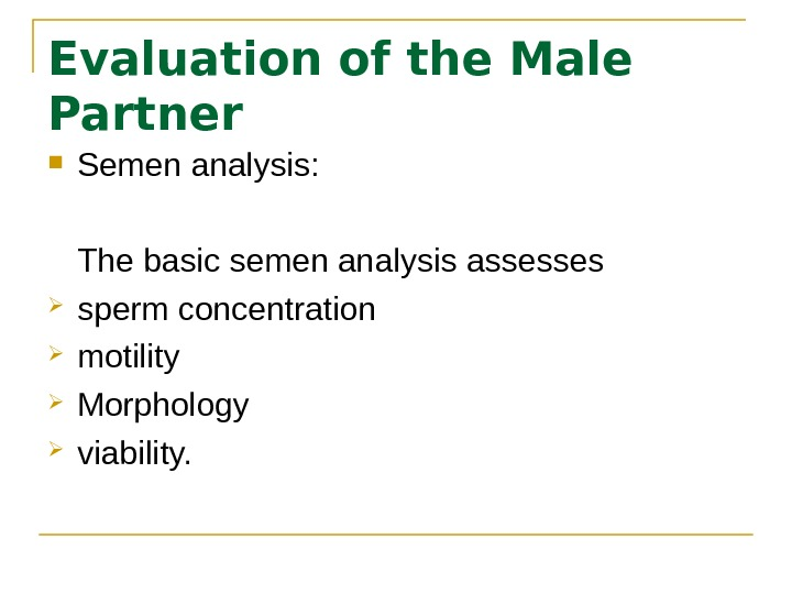 Evaluation of the Male Partner Semen analysis: The basic semen analysis assesses  sperm concentration motility