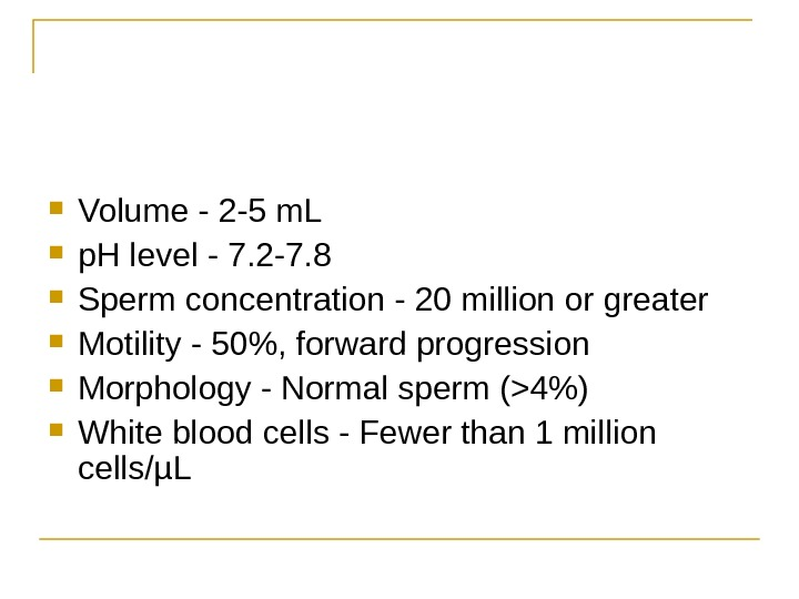 Volume - 2 -5 m. L p. H level - 7. 2 -7. 8 Sperm
