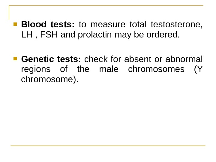 Blood tests:  to measure total testosterone,  LH , FSH and prolactin may be