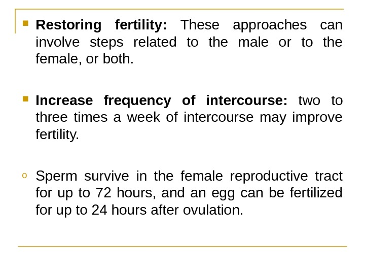 Restoring fertility:  These approaches can involve steps related to the male or to the