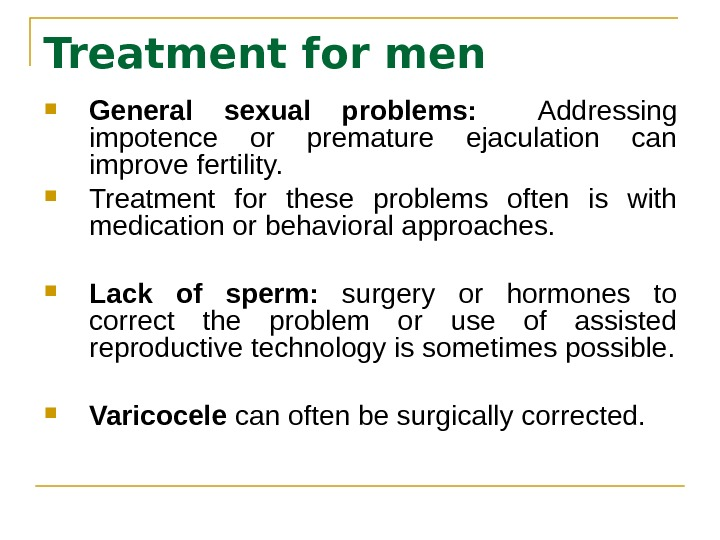 Treatment for men  General sexual problems: Addressing impotence or premature ejaculation can improve fertility.