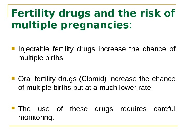 Fertility drugs and the risk of multiple pregnancies :  Injectable fertility drugs increase the chance