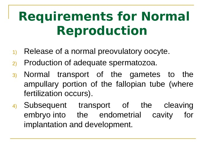 Requirements for Normal Reproduction 1) Release of a normal preovulatory oocyte.  2) Production of adequate