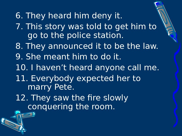 6. They heard him deny it. 7. This story was told to get him