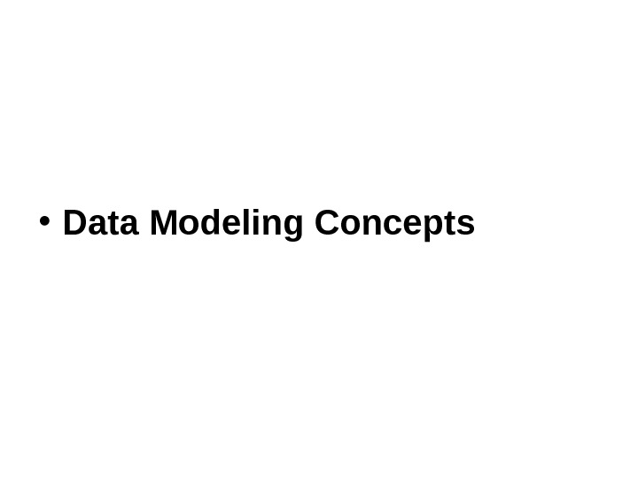 • Data Modeling Concepts