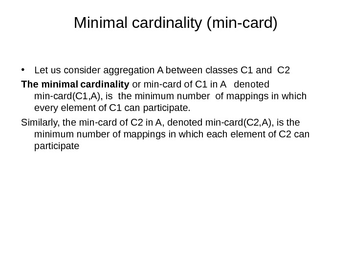 Minimal cardinality (min-card) • Let us consider aggregation A between classes C 1 and C 2