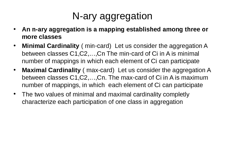 N-ary aggregation • An n-ary aggregation is a mapping established among three or more classes •