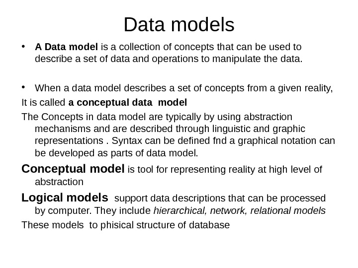 Data models • A Data model is a collection of concepts that can be used to