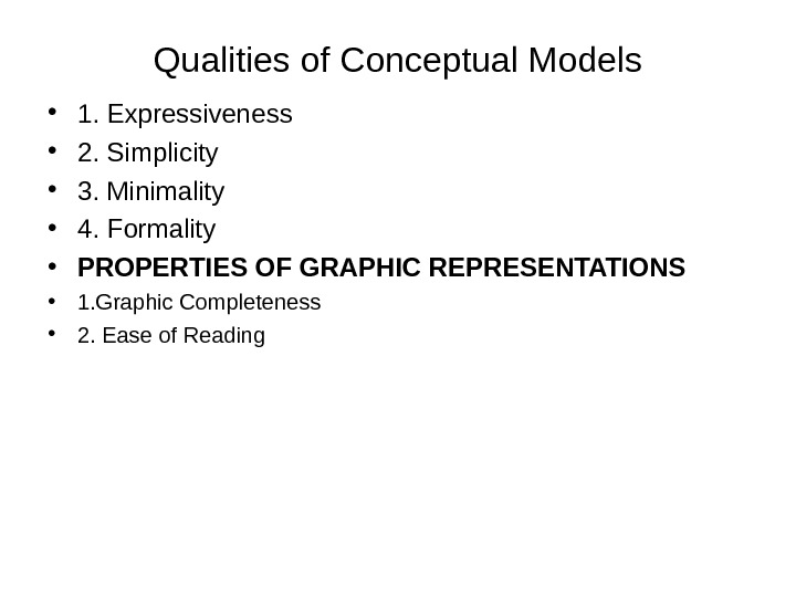 Qualities of Conceptual Models • 1. Expressiveness • 2. Simplicity • 3. Minimality • 4. Formality