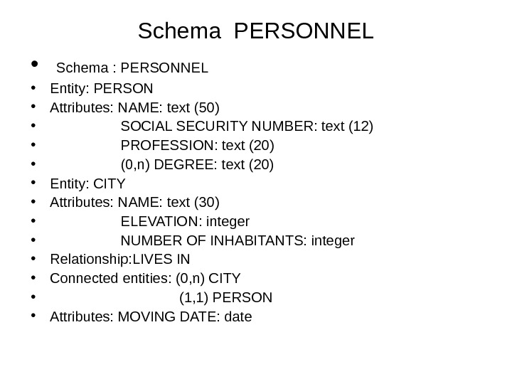 Schema PERSONNEL •  Schema : PERSONNEL • Entity: PERSON • Attributes: NAME: text (50) •