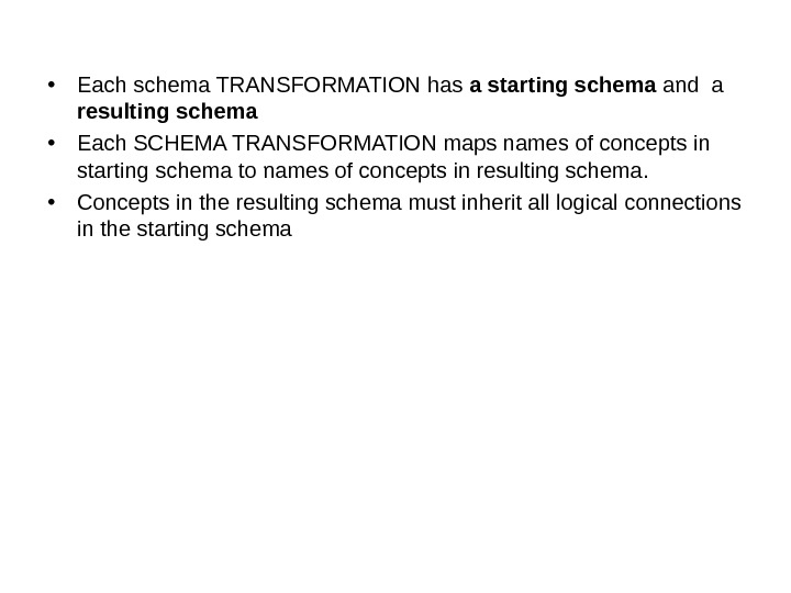 • Each schema TRANSFORMATION has a starting schema and a resulting schema • Each SCHEMA