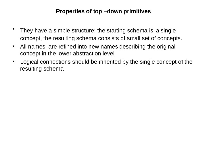 Properties of top –down primitives • They have a simple structure: the starting schema is