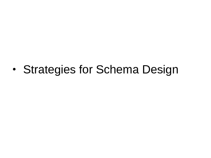 •  Strategies for Schema Design