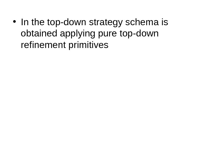 • In the top-down strategy schema is obtained applying pure top-down refinement primitives