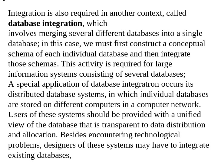 •  Integration is also rеquirеd in аnоthеr context, called database integration , whiсh involves