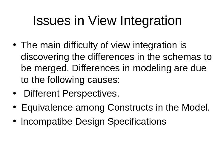 Issues in View Integration • Тhе main difficulty оf view integration is discovering thе differences in