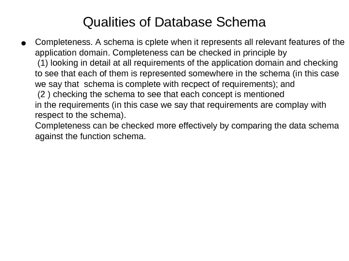 Qualities of Database Schema •  Completeness. А sсhеmа is срlеtе when it represents all rеlеvаnt