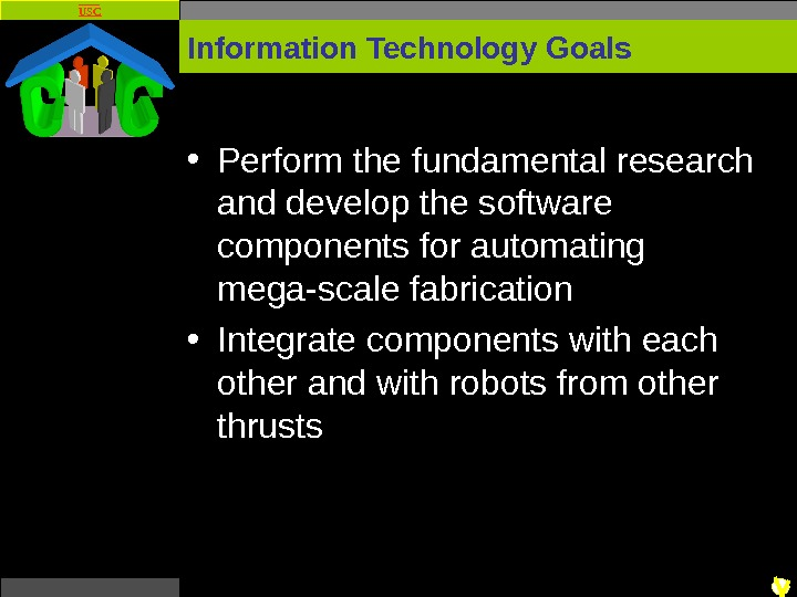 USC Information Technology Goals • Perform the fundamental research and develop the software components for