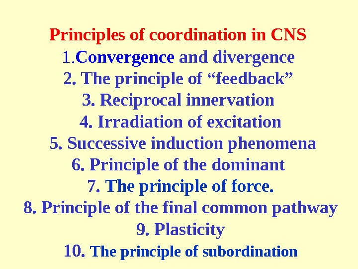 "Principles of coordination in CNS  1. Convergence and divergence 2. The principle of ""feedback"" 3."