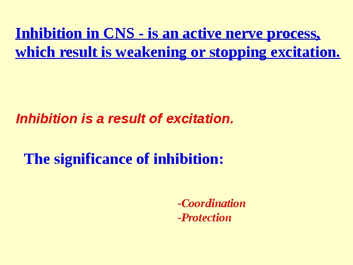 Inhibition in CNS - is an active nerve process,  which result is weakening or stopping