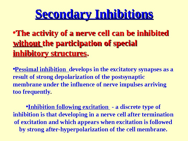 Secondary  Inhibitions • The activity of a nerve cell can be inhibited without the participation