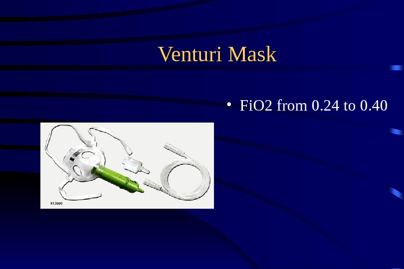 Venturi Mask • Fi. O 2 from 0. 24 to 0. 40
