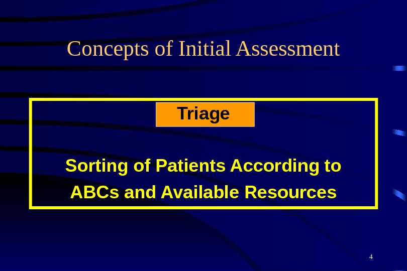 4 Concepts of Initial Assessment Triage Sorting of Patients According to ABCs and Available Resources