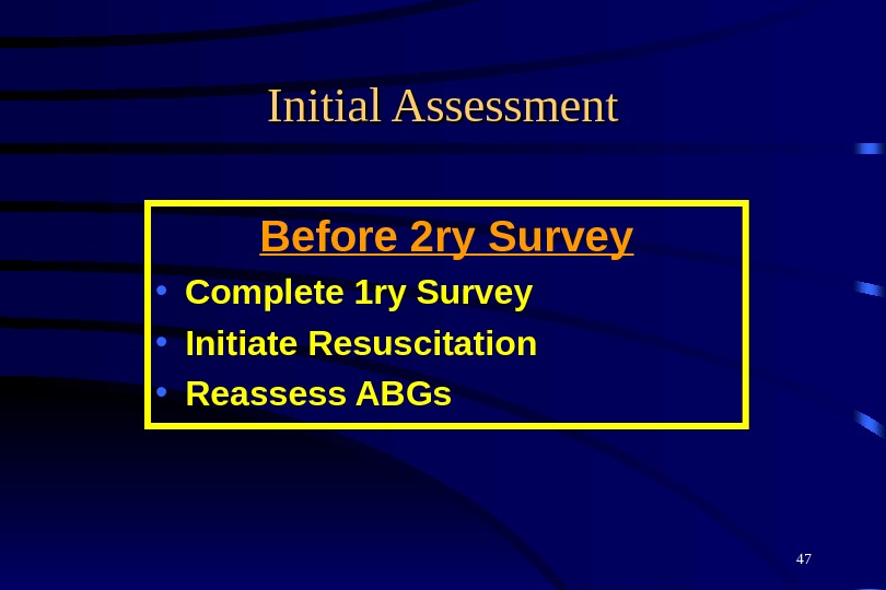 47 Initial Assessment Before 2 ry Survey • Complete 1 ry Survey • Initiate Resuscitation •