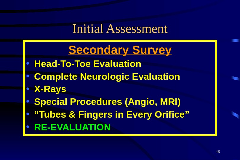48 Initial Assessment Secondary Survey • Head-To-Toe Evaluation • Complete Neurologic Evaluation • X-Rays • Special