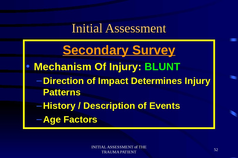 INITIAL ASSESSMENT of THE TRAUMA PATIENT 52 Initial Assessment Secondary Survey • Mechanism Of Injury: