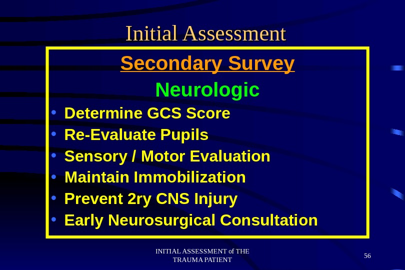 INITIAL ASSESSMENT of THE TRAUMA PATIENT 56 Initial Assessment Secondary Survey Neurologic • Determine GCS Score