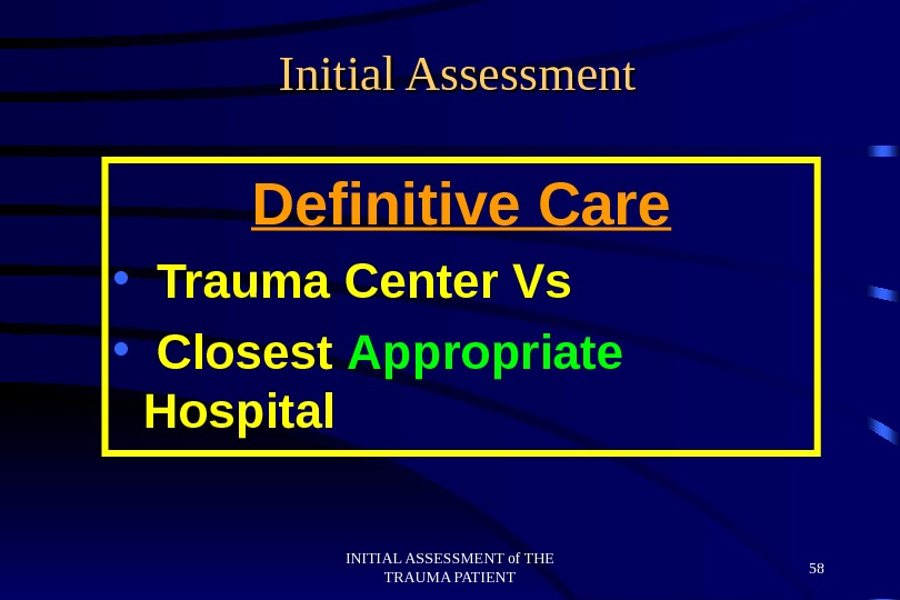 INITIAL ASSESSMENT of THE TRAUMA PATIENT 58 Initial Assessment Definitive Care •  Trauma Center Vs