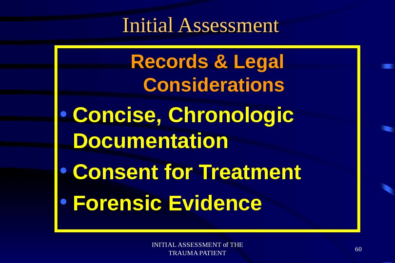 INITIAL ASSESSMENT of THE TRAUMA PATIENT 60 Initial Assessment Records & Legal Considerations • Concise, Chronologic