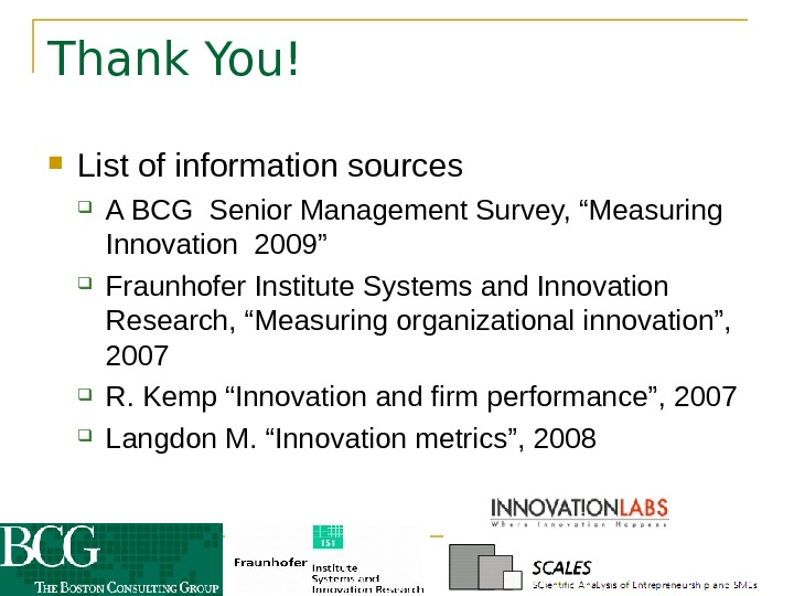 "Thank You! List of information sources A BCG Senior Management Survey, ""Measuring Innovation 2009"""
