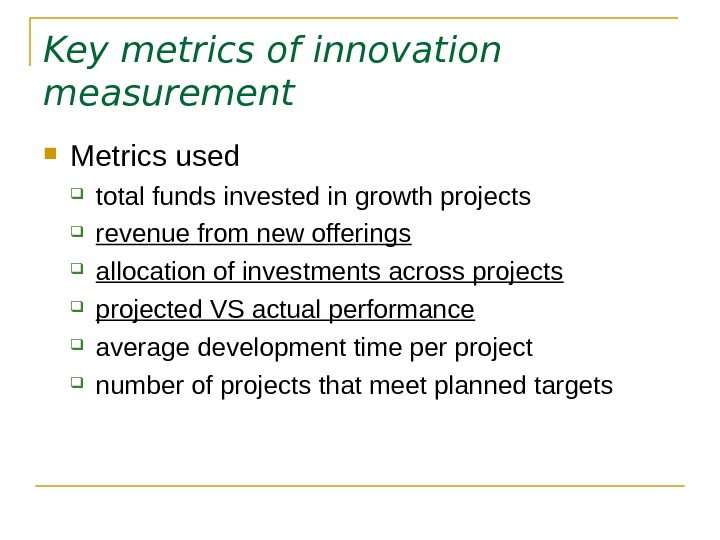 Key metrics of innovation measurement Metrics used total funds invested in growth projects revenue