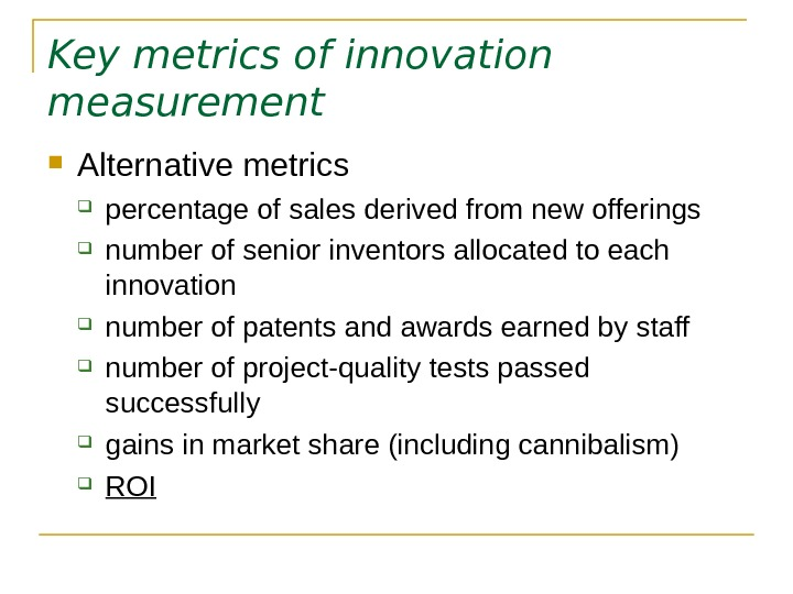 Key metrics of innovation measurement  Alternative metrics percentage of sales derived from new