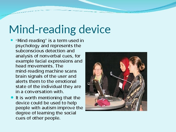 Mind-reading device  Mind-reading is a term used in psychology and represents the subconscious detection and