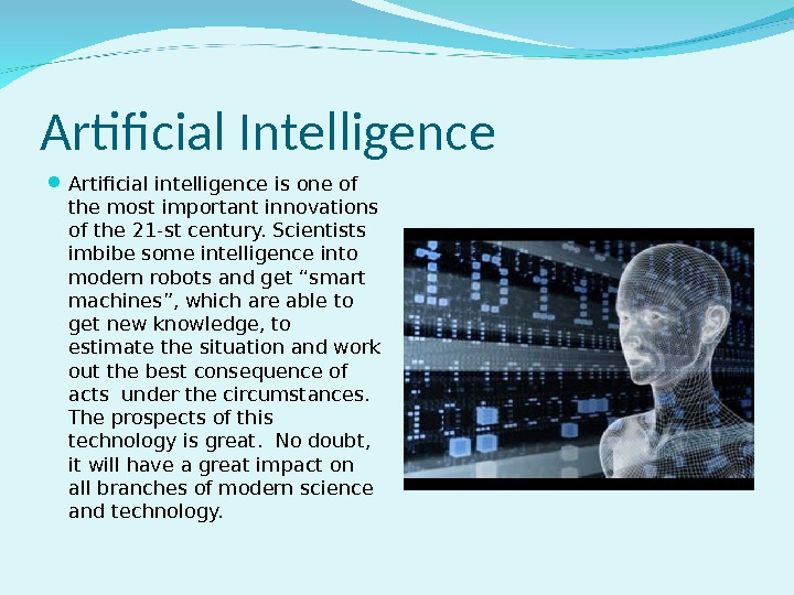 Artificial Intelligence Artificial intelligence is one of the most important innovations of the 21 -st century.