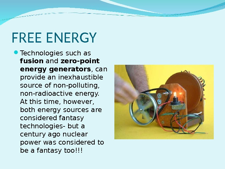 FREE ENERGY Technologies such as fusion and zero-point energy generators , can provide an inexhaustible source