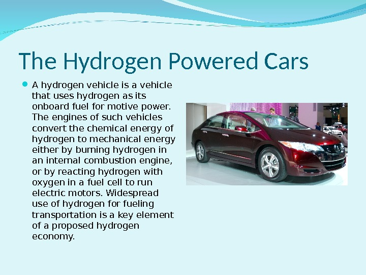 The Hydrogen Powered Cars A hydrogen vehicle is a vehicle that uses hydrogen as its onboard