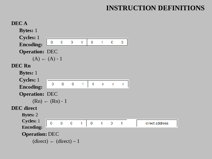 INSTRUCTION DEFINITIONS DEC A Bytes:  1 Cycles:  1 Encoding: Operation:  DEC (A) ←
