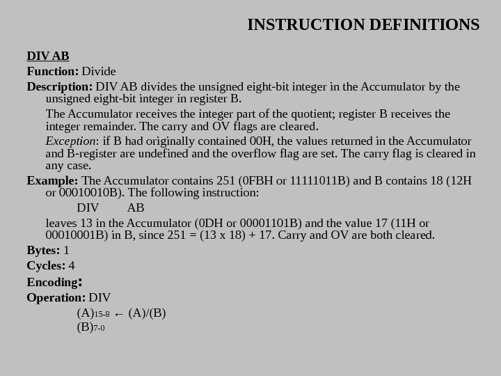 INSTRUCTION DEFINITIONS DIV AB Function:  Divide Description:  DIV AB divides the unsigned eight-bit integer