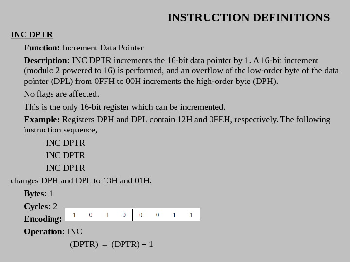 INSTRUCTION DEFINITIONS INC DPTR Function:  Increment Data Pointer Description:  INC DPTR increments the 16