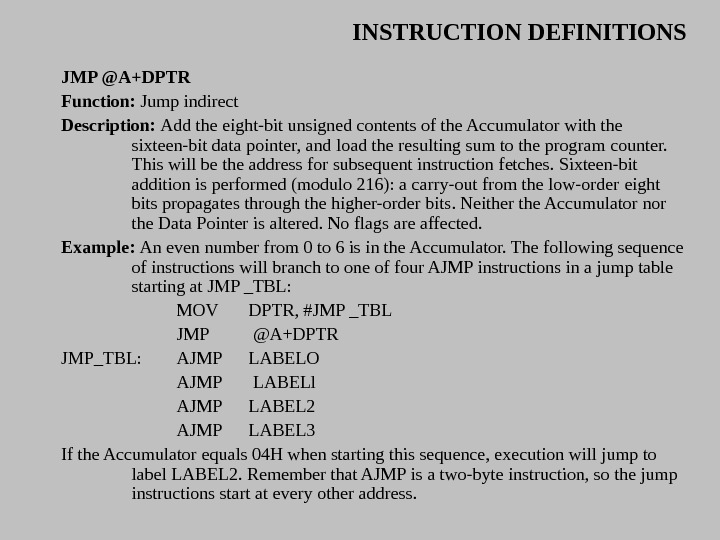 INSTRUCTION DEFINITIONS JMP @A+DPTR Function:  Jump indirect Description:  Add the eight-bit unsigned contents of