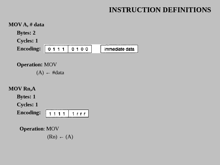 INSTRUCTION DEFINITIONS MOV A, # data Bytes: 2 Cycles: 1 Encoding: Operation:  MO V